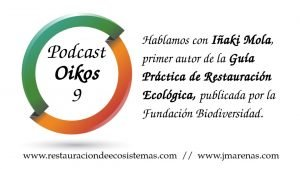 Oikos 9 - Hablamos de la Guía Práctica de Restauración Ecológica, con Iñaki Mola.